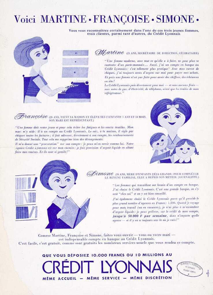 """Affiche de 1959 : """"Voici Martine, Françoise, Simone, vous vous reconnaîtrez certainement dans l'une de ces trois jeunes femmes, trois clientes, parmi tant d'autres, du Crédit Lyonnais. Que vous déposiez 10 000 francs ou 10 millions au Crédit Lyonnais, même accueil, même service, même discrétion"""". / Publi-Service. , 1959. Crédit Agricole S.A., Archives historiques."""