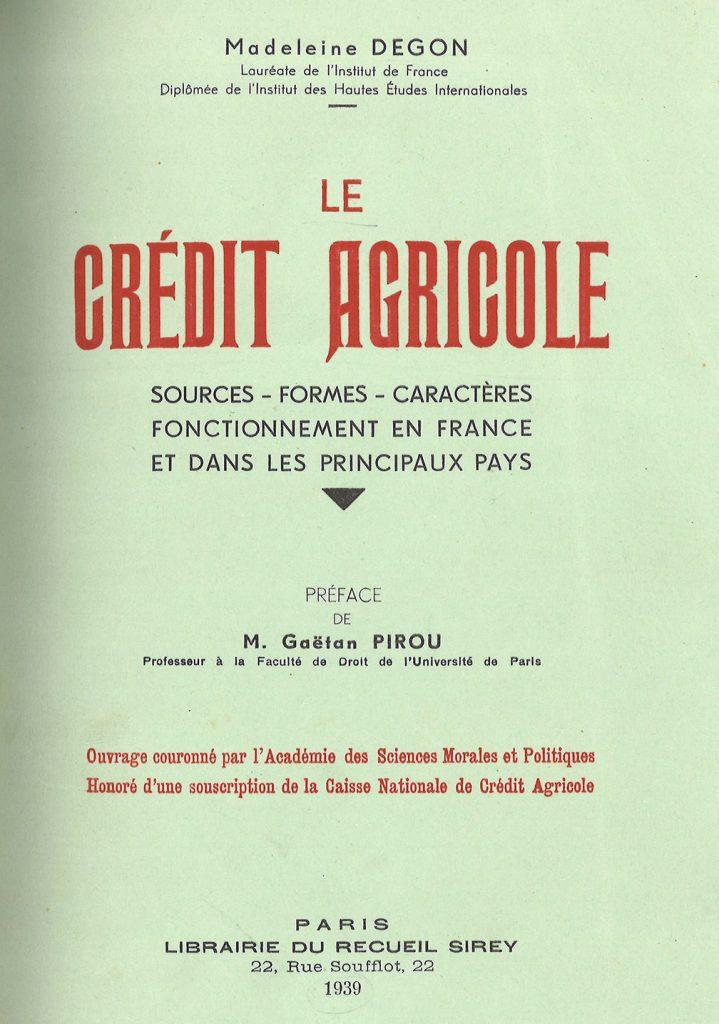 Le crédit agricole: sources, formes, caractères, fonctionnement en France et dans les principaux pays, Madeleine Landy-Degon, Ed. Librairie du Recueil Sirey, 1939.